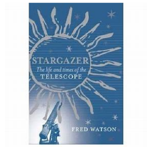 Stargazer – The Life and Times of the Telescope – Fred Watson
